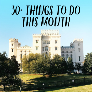 30 Things To do in Baton Rouge Louisiana this month!