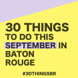 30 Things To Do in Baton Rouge This September