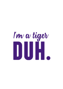 I'm A Tiger Duh - LSU Mean Girls Quotes | Southern Flair