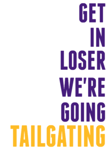 Get In Loser We're Going Tailgating - LSU Mean Girls Quotes | Southern Flair