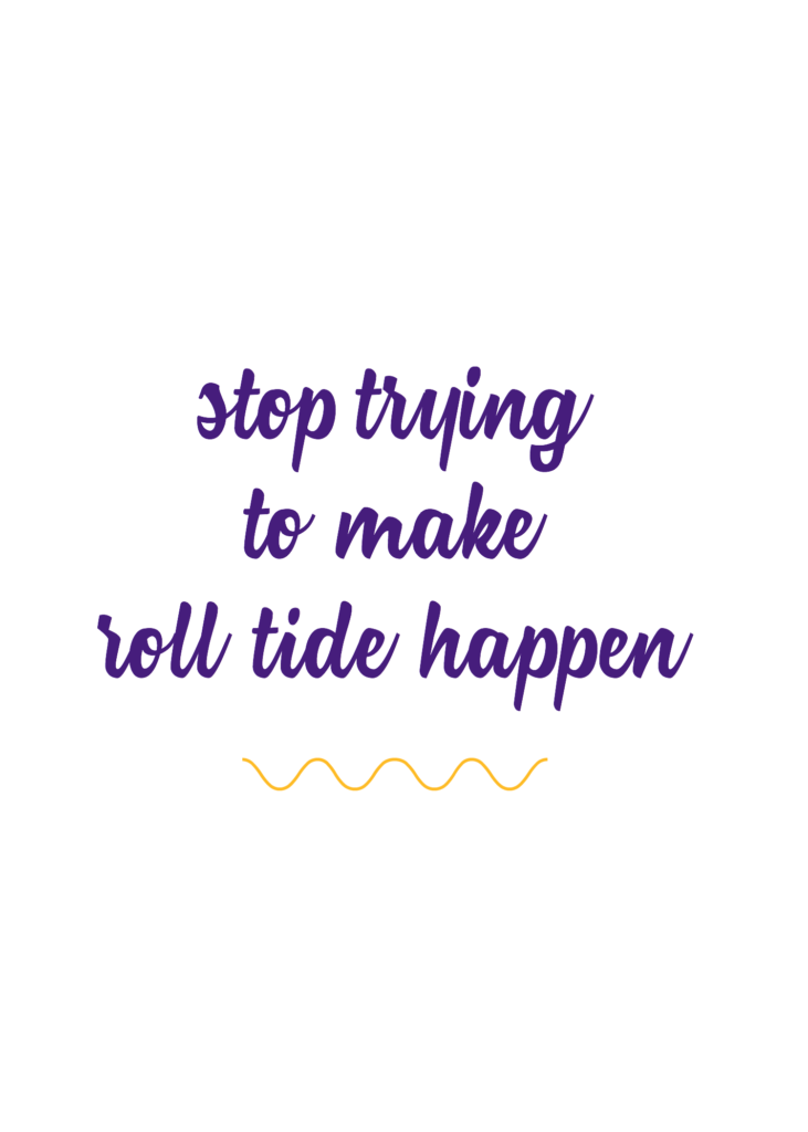 Stop Trying To Make Roll Tide Happen - LSU Mean Girls Quotes | Southern Flair