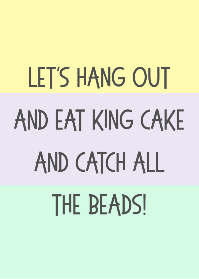 Let's Hang Out And Eat King Cake And Catch All The Beads - Southern Flair Printable